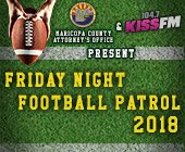 The Maricopa County Attorney's Office and 104.7 KISS FM present Friday Fight Football Patrol 2018