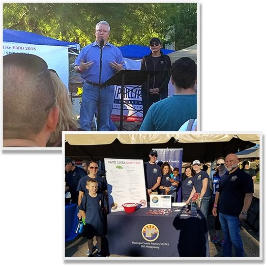 Two Photos: County Attorney Bill Montgomery speaking at the Walk Like MADD event and MCAO Volunteers staffing the County Attorney's booth.